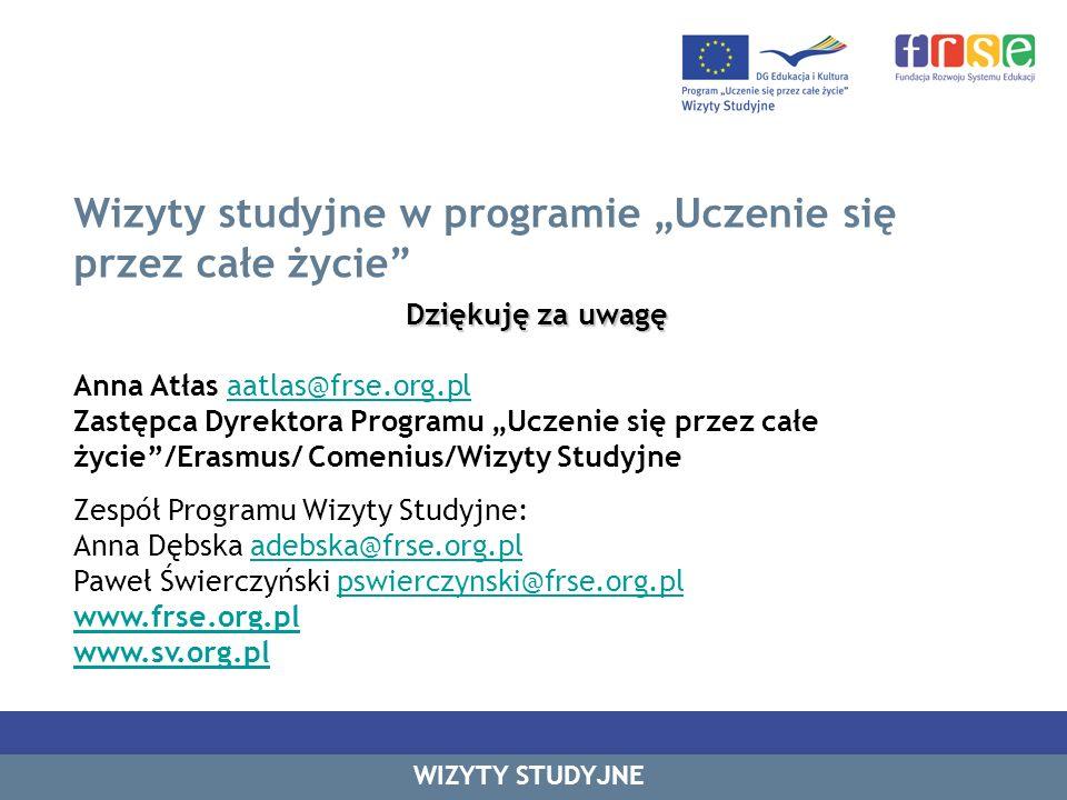 Wizyty studyjne w programie Uczenie się przez całe życie Dziękuję za uwagę Anna Atłas aatlas@frse.org.plaatlas@frse.org.pl Zastępca Dyrektora Programu