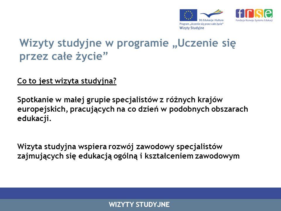 Wizyty studyjne w programie Uczenie się przez całe życie Co to jest wizyta studyjna? Spotkanie w małej grupie specjalistów z różnych krajów europejski
