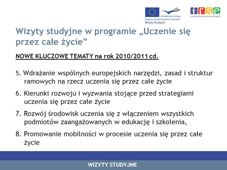 Wizyty studyjne w programie Uczenie się przez całe życie NOWE KLUCZOWE TEMATY na rok 2010/2011 cd. 5. Wdrażanie wspólnych europejskich narzędzi, zasad