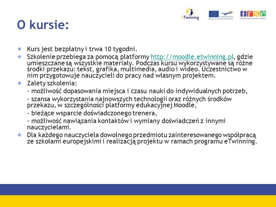 O kursie: Kurs jest bezpłatny i trwa 10 tygodni. Szkolenie przebiega za pomocą platformy http://moodle.etwinning.pl, gdzie umieszczane są wszystkie ma