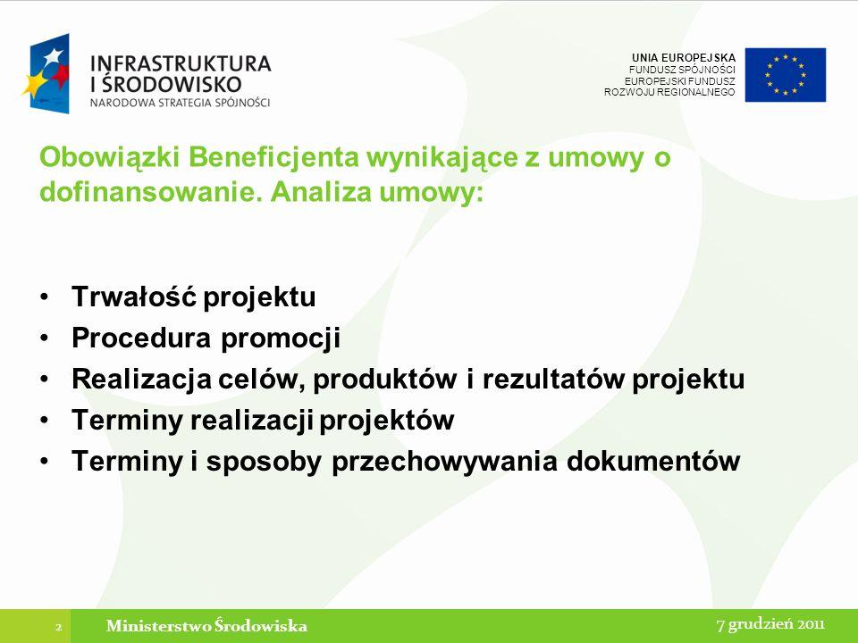 UNIA EUROPEJSKA FUNDUSZ SPÓJNOŚCI EUROPEJSKI FUNDUSZ ROZWOJU REGIONALNEGO 13 7 grudnia 2011Ministerstwo Środowiska instytucja odpowiedzialna za weryfikację merytoryczną i finansową wniosku o płatność może zgłosić swoje uwagi pisemnie lub w formie elektronicznej, w terminie określonym w umowie o dofinansowanie; dodatkowo beneficjent ma obowiązek sporządzenia 4 raportów z osiągniętych efektów w ciągu 5 lat po zakończeniu realizacji projektu.