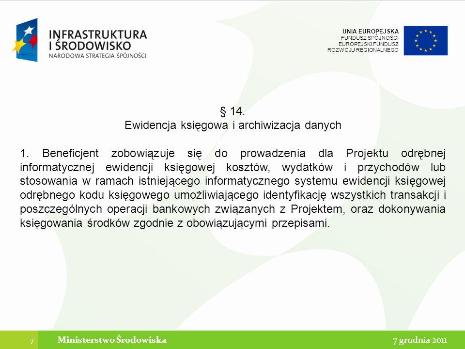 UNIA EUROPEJSKA FUNDUSZ SPÓJNOŚCI EUROPEJSKI FUNDUSZ ROZWOJU REGIONALNEGO Kontrole w ramach projektu Podstawy prawne kontroli Rodzaje i tryby kontroli Ważne aspekty przygotowań do kontroli Promocja Trwałość Dokumentacja księgowo-finansowa Zakres rzeczowy projektu 18 Ministerstwo Środowiska 7 grudzień 2011