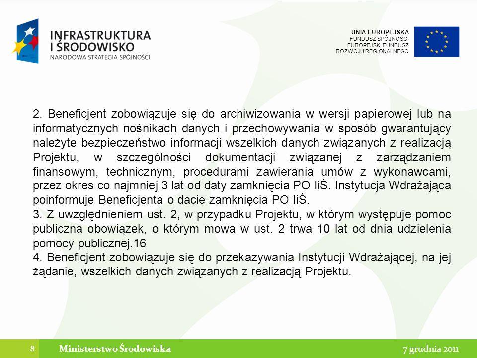 UNIA EUROPEJSKA FUNDUSZ SPÓJNOŚCI EUROPEJSKI FUNDUSZ ROZWOJU REGIONALNEGO 49 7 grudnia 2011Ministerstwo Środowiska Kontrola trwałości projektu POIiŚ Cel i zakres kontroli po zakończeniu realizacji projektu a) w projekcie nie nastąpiły znaczące modyfikacje w rozumieniu art.
