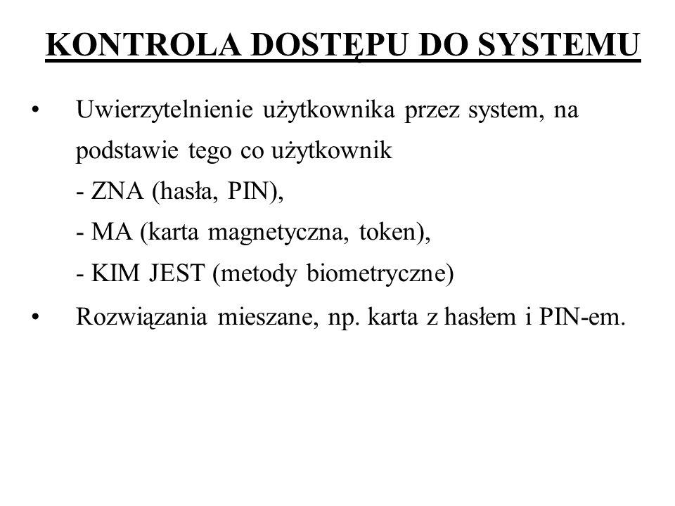KONTROLA DOSTĘPU DO SYSTEMU Uwierzytelnienie użytkownika przez system, na podstawie tego co użytkownik - ZNA (hasła, PIN), - MA (karta magnetyczna, to