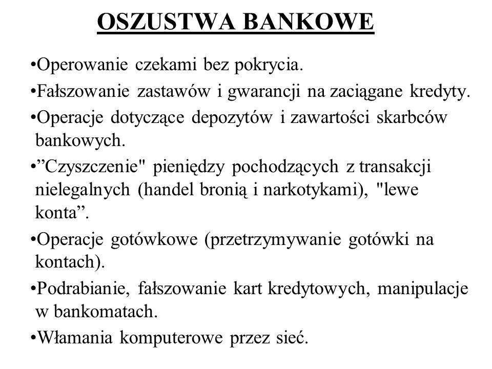 OSZUSTWA BANKOWE Operowanie czekami bez pokrycia. Fałszowanie zastawów i gwarancji na zaciągane kredyty. Operacje dotyczące depozytów i zawartości ska