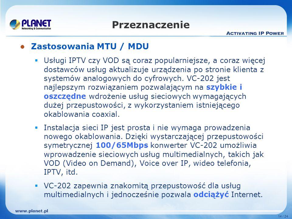 www.planet.pl 14 / 24 Zastosowania MTU / MDU Usługi IPTV czy VOD są coraz popularniejsze, a coraz więcej dostawców usług aktualizuje urządzenia po stronie klienta z systemów analogowych do cyfrowych.