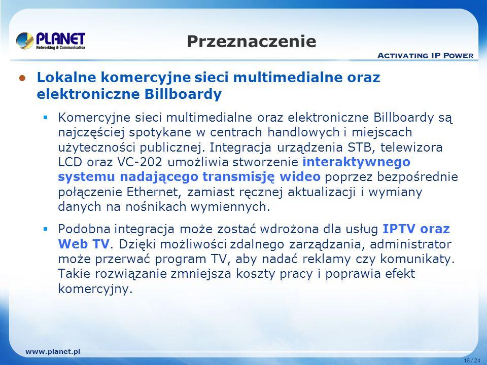 www.planet.pl 16 / 24 Lokalne komercyjne sieci multimedialne oraz elektroniczne Billboardy Komercyjne sieci multimedialne oraz elektroniczne Billboardy są najczęściej spotykane w centrach handlowych i miejscach użyteczności publicznej.