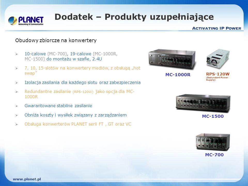 www.planet.pl Obudowy zbiorcze na konwertery 10-calowe (MC-700), 19-calowe (MC-1000R, MC-1500) do montażu w szafie, 2.4U 7, 10, 15-slotów na konwertery mediów, z obsługą hot swap Izolacja zasilania dla każdego slotu oraz zabezpieczenia Redundantne zasilanie (RPS-120W) jako opcja dla MC- 1000R Gwarantowane stabilne zasilanie Obniża koszty i wysiłek związany z zarządzaniem Obsługa konwerterów PLANET serii FT, GT oraz VC Dodatek – Produkty uzupełniające MC-1500 MC-700 RPS-120W (Redundant Power Supply) MC-1000R