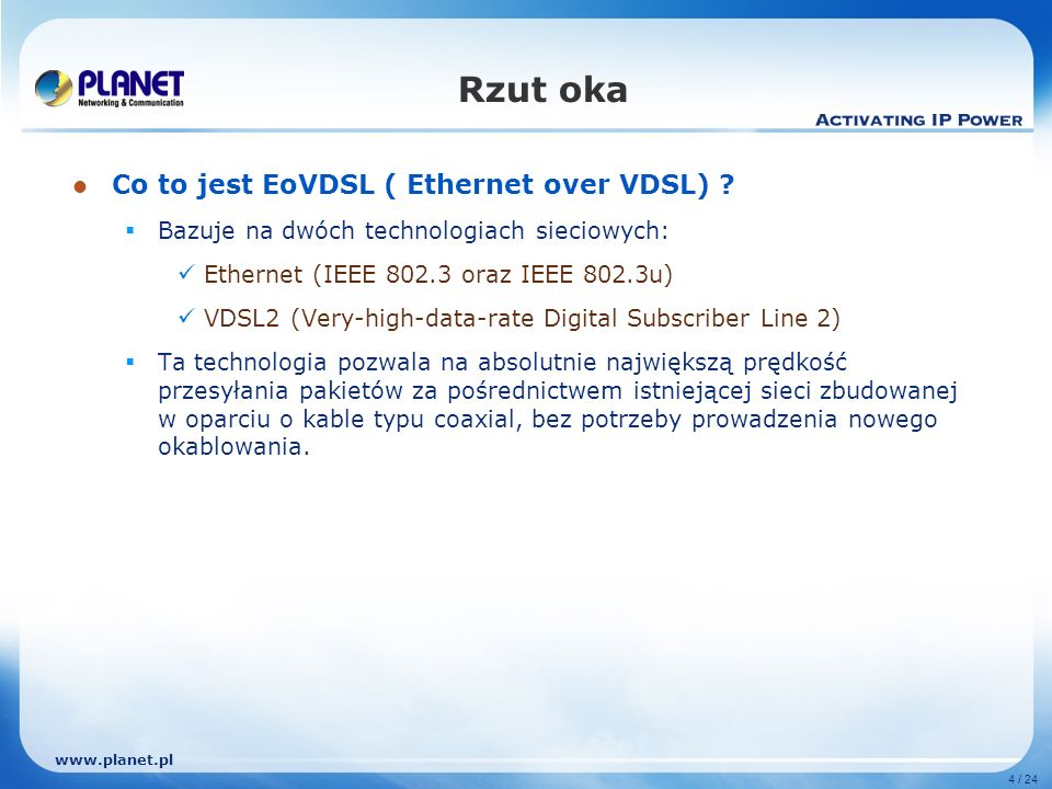 4 / 24 Rzut oka Co to jest EoVDSL ( Ethernet over VDSL) .