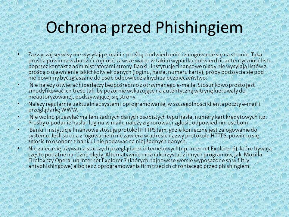 Ochrona przed Phishingiem Zazwyczaj serwisy nie wysyłają e-maili z prośbą o odwiedzenie i zalogowanie się na stronie. Taka prośba powinna wzbudzić czu