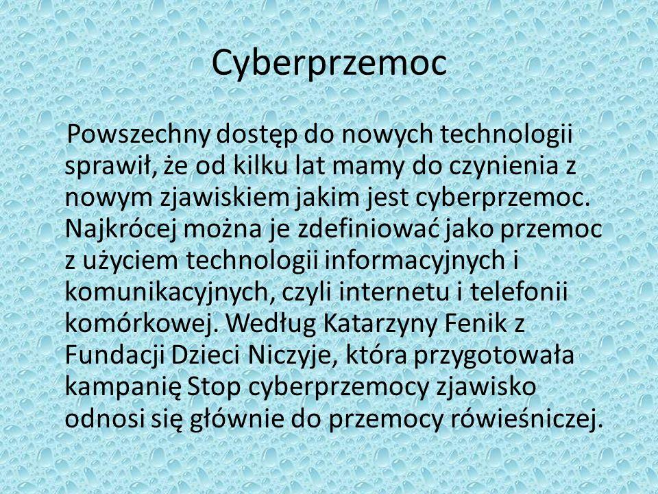Cyberprzemoc Powszechny dostęp do nowych technologii sprawił, że od kilku lat mamy do czynienia z nowym zjawiskiem jakim jest cyberprzemoc. Najkrócej