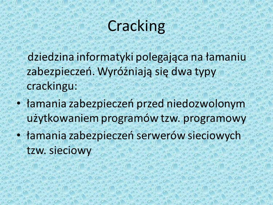 Cracking dziedzina informatyki polegająca na łamaniu zabezpieczeń. Wyróżniają się dwa typy crackingu: łamania zabezpieczeń przed niedozwolonym użytkow
