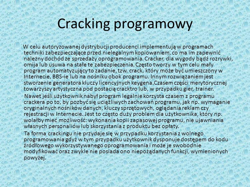 Cracking programowy W celu autoryzowanej dystrybucji producenci implementują w programach techniki zabezpieczające przed nielegalnym kopiowaniem, co m