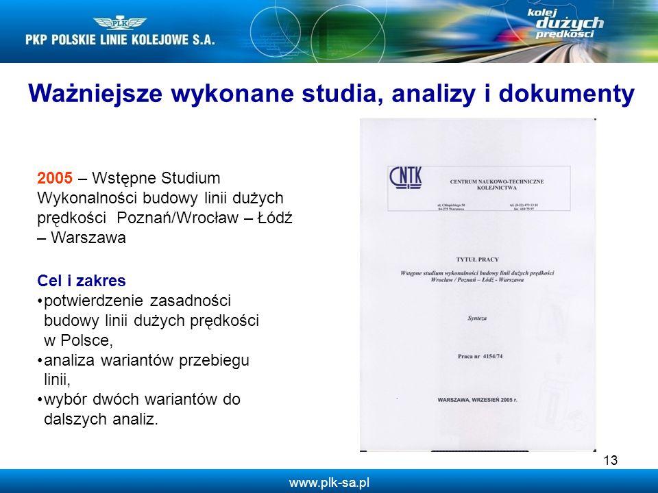 www.plk-sa.pl 13 Ważniejsze wykonane studia, analizy i dokumenty 2005 – Wstępne Studium Wykonalności budowy linii dużych prędkości Poznań/Wrocław – Łó
