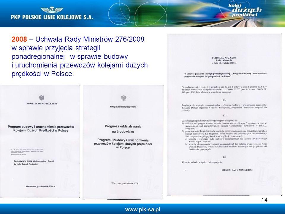 www.plk-sa.pl 14 2008 – Uchwała Rady Ministrów 276/2008 w sprawie przyjęcia strategii ponadregionalnej w sprawie budowy i uruchomienia przewozów kolej