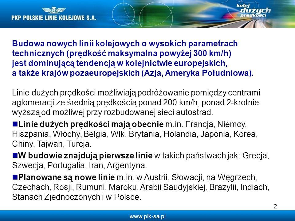 www.plk-sa.pl 2 Budowa nowych linii kolejowych o wysokich parametrach technicznych (prędkość maksymalna powyżej 300 km/h) jest dominującą tendencją w