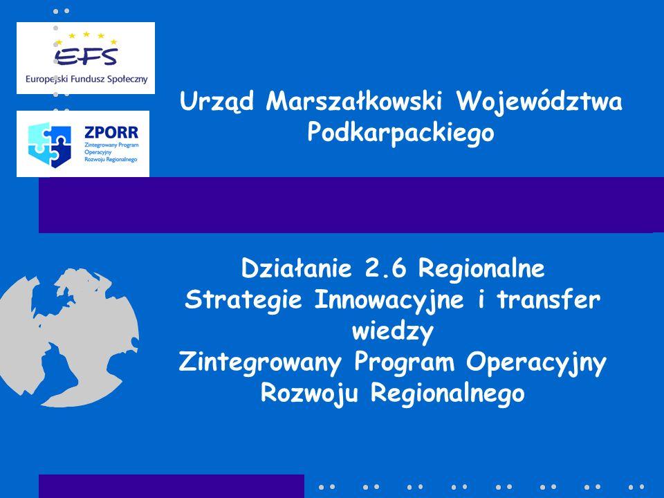 Urząd Marszałkowski Województwa Podkarpackiego Działanie 2.6 Regionalne Strategie Innowacyjne i transfer wiedzy Zintegrowany Program Operacyjny Rozwoju Regionalnego