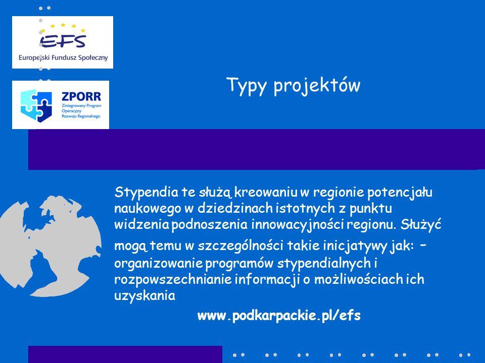 Typy projektów Stypendia te służą kreowaniu w regionie potencjału naukowego w dziedzinach istotnych z punktu widzenia podnoszenia innowacyjności regio