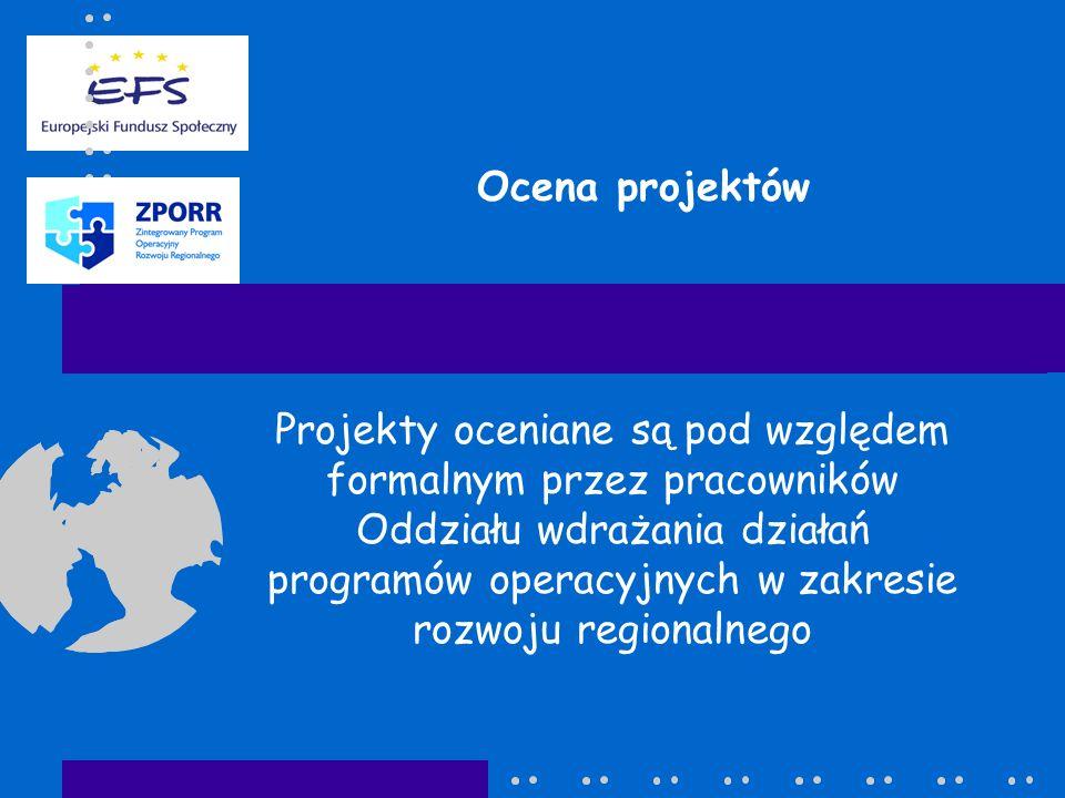 Ocena projektów Projekty oceniane są pod względem formalnym przez pracowników Oddziału wdrażania działań programów operacyjnych w zakresie rozwoju regionalnego