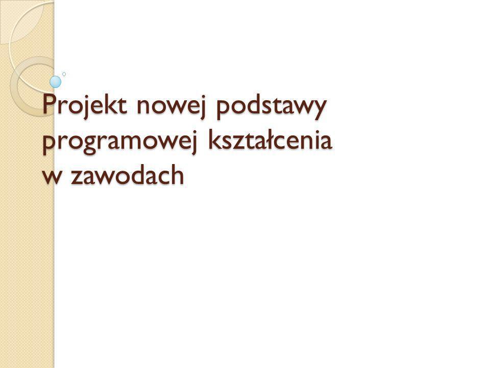 Na stronie internetowej Krajowego Ośrodka Wspierania Edukacji Zawodowej i Ustawicznej(www.koweziu.edu.pl )został zamieszczony projekt nowej podstawy programowej kształcenia w zawodach, przygotowany przez ekspertów pracujących w ramach projektu systemowego Doskonalenie podstaw programowych kluczem do modernizacji kształcenia zawodowego .www.koweziu.edu.pl