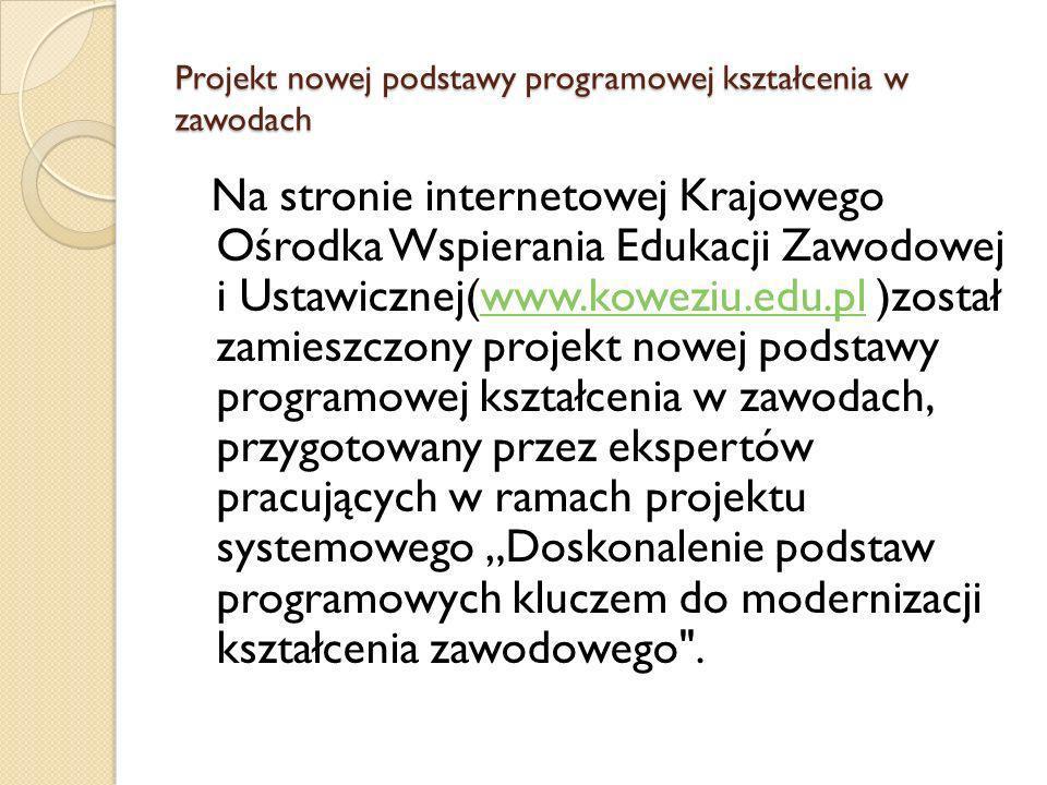 Projekt nowej podstawy programowej kształcenia w zawodach Oprócz samego projektu podstawy programowej w zawodach, na stronie KOWEZiU zamieszczono także prezentację wyjaśniającą jego strukturę oraz ankietę.