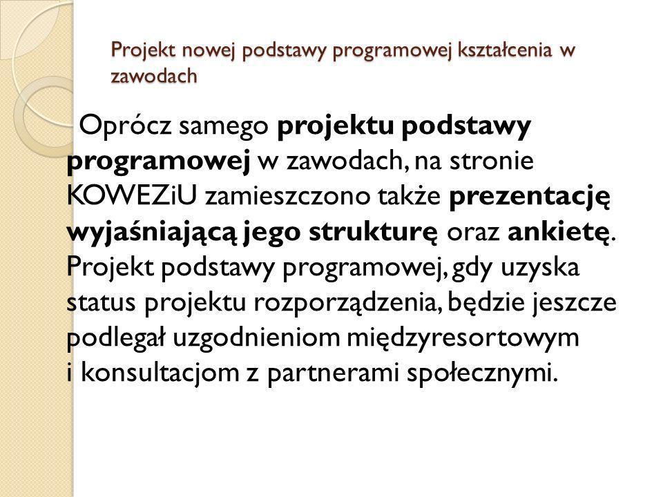 Projekt nowej podstawy programowej kształcenia w zawodach Oprócz samego projektu podstawy programowej w zawodach, na stronie KOWEZiU zamieszczono takż