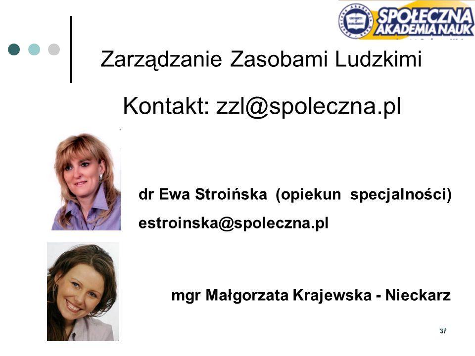 37 Zarządzanie Zasobami Ludzkimi Kontakt: zzl@spoleczna.pl dr Ewa Stroińska (opiekun specjalności) estroinska@spoleczna.pl mgr Małgorzata Krajewska -