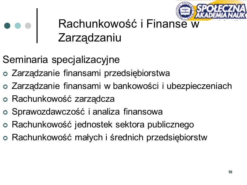 56 Rachunkowość i Finanse w Zarządzaniu Seminaria specjalizacyjne Zarządzanie finansami przedsiębiorstwa Zarządzanie finansami w bankowości i ubezpiec