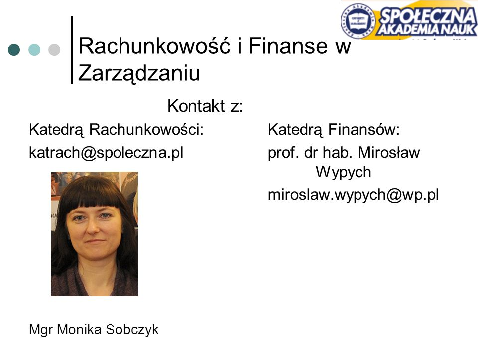 Rachunkowość i Finanse w Zarządzaniu Kontakt z: Katedrą Rachunkowości:Katedrą Finansów: katrach@spoleczna.plprof. dr hab. Mirosław Wypych miroslaw.wyp