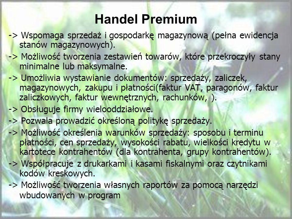 Handel Premium -> Wspomaga sprzedaż i gospodarkę magazynową (pełna ewidencja stanów magazynowych). -> Możliwość tworzenia zestawień towarów, które prz