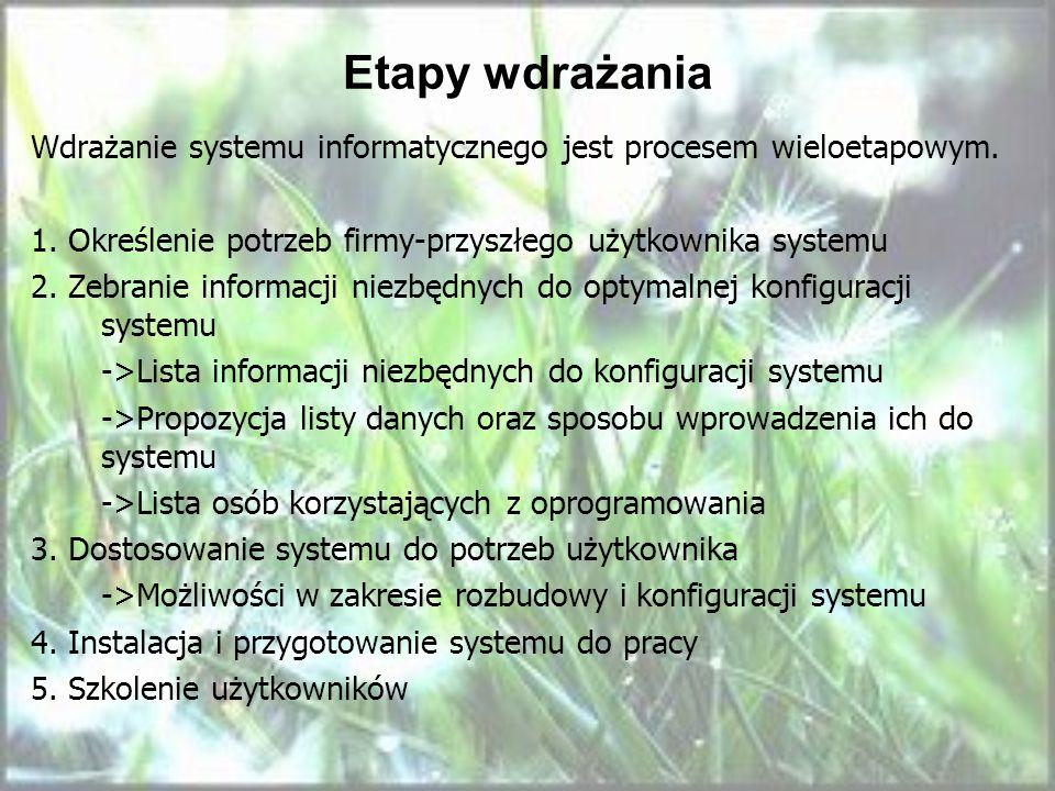 Etapy wdrażania Wdrażanie systemu informatycznego jest procesem wieloetapowym. 1. Określenie potrzeb firmy-przyszłego użytkownika systemu 2. Zebranie