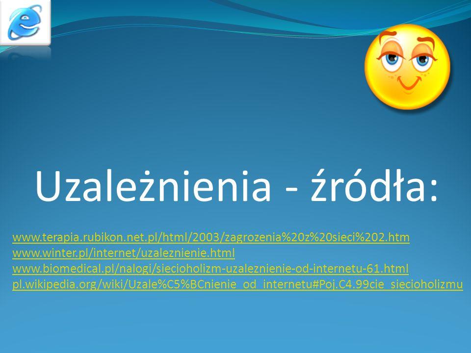 Uzależnienia - źródła: www.terapia.rubikon.net.pl/html/2003/zagrozenia%20z%20sieci%202.htm www.winter.pl/internet/uzaleznienie.html www.biomedical.pl/