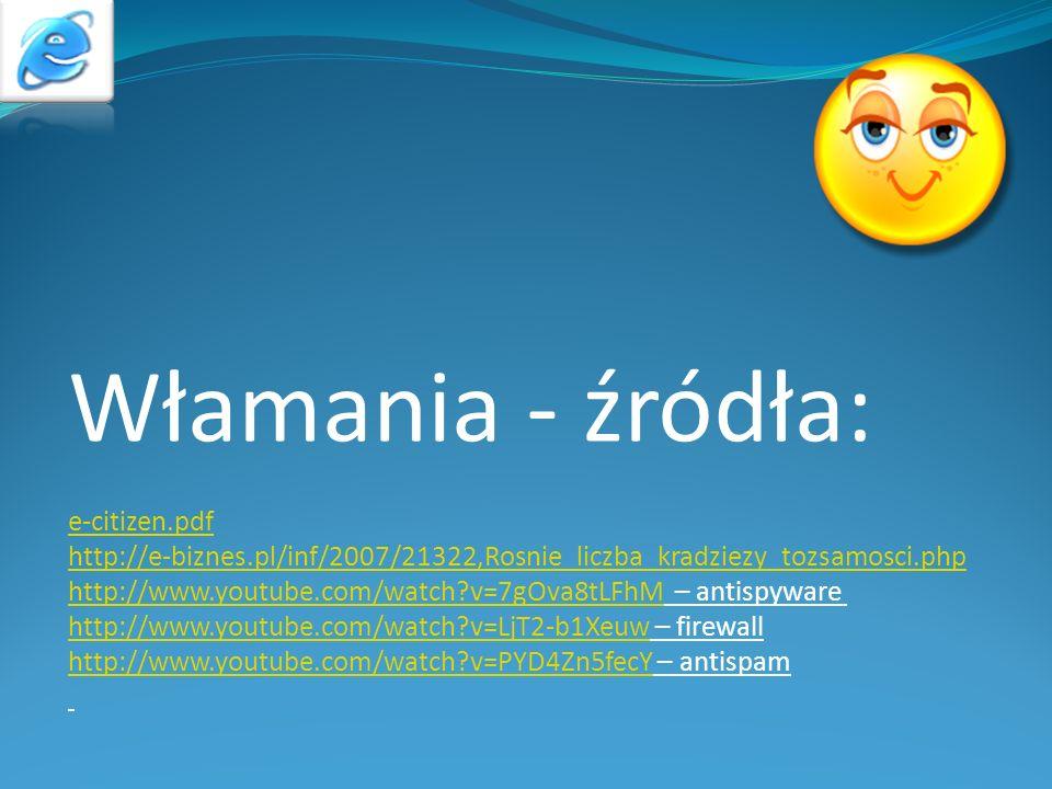 Włamania - źródła: e-citizen.pdf http://e-biznes.pl/inf/2007/21322,Rosnie_liczba_kradziezy_tozsamosci.php http://www.youtube.com/watch?v=7gOva8tLFhMht