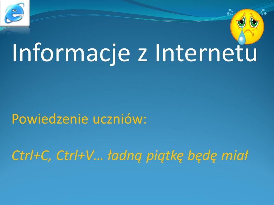 Informacje z Internetu Powiedzenie uczniów: Ctrl+C, Ctrl+V… ładną piątkę będę miał