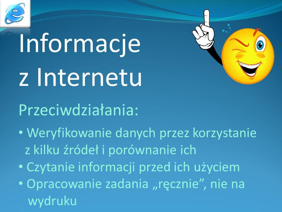 Informacje z Internetu Przeciwdziałania: Weryfikowanie danych przez korzystanie z kilku źródeł i porównanie ich Czytanie informacji przed ich użyciem