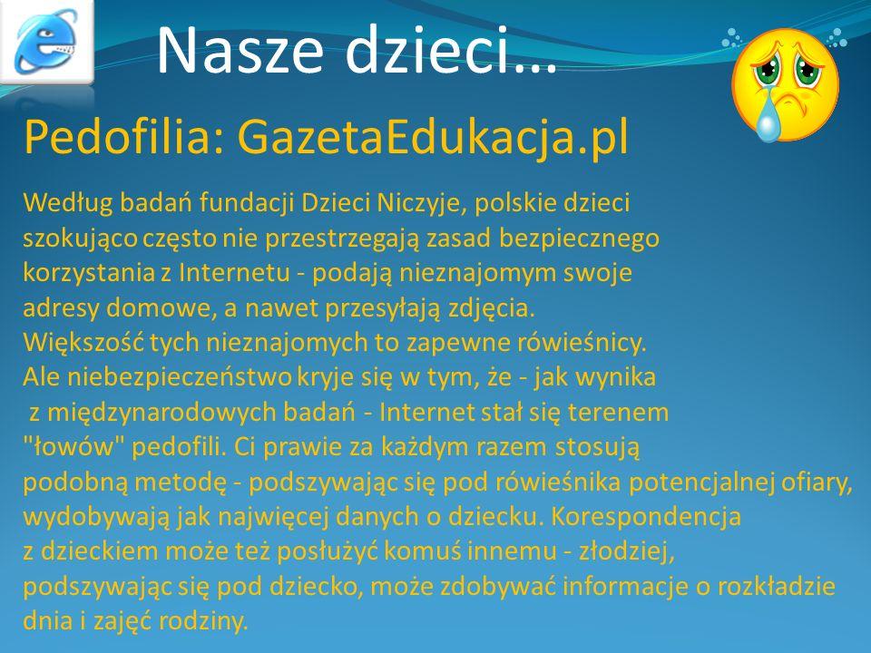 Nasze dzieci… Pedofilia: GazetaEdukacja.pl Według badań fundacji Dzieci Niczyje, polskie dzieci szokująco często nie przestrzegają zasad bezpiecznego