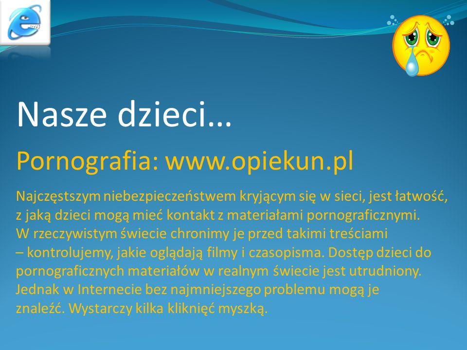 Pornografia: www.opiekun.pl Najczęstszym niebezpieczeństwem kryjącym się w sieci, jest łatwość, z jaką dzieci mogą mieć kontakt z materiałami pornogra
