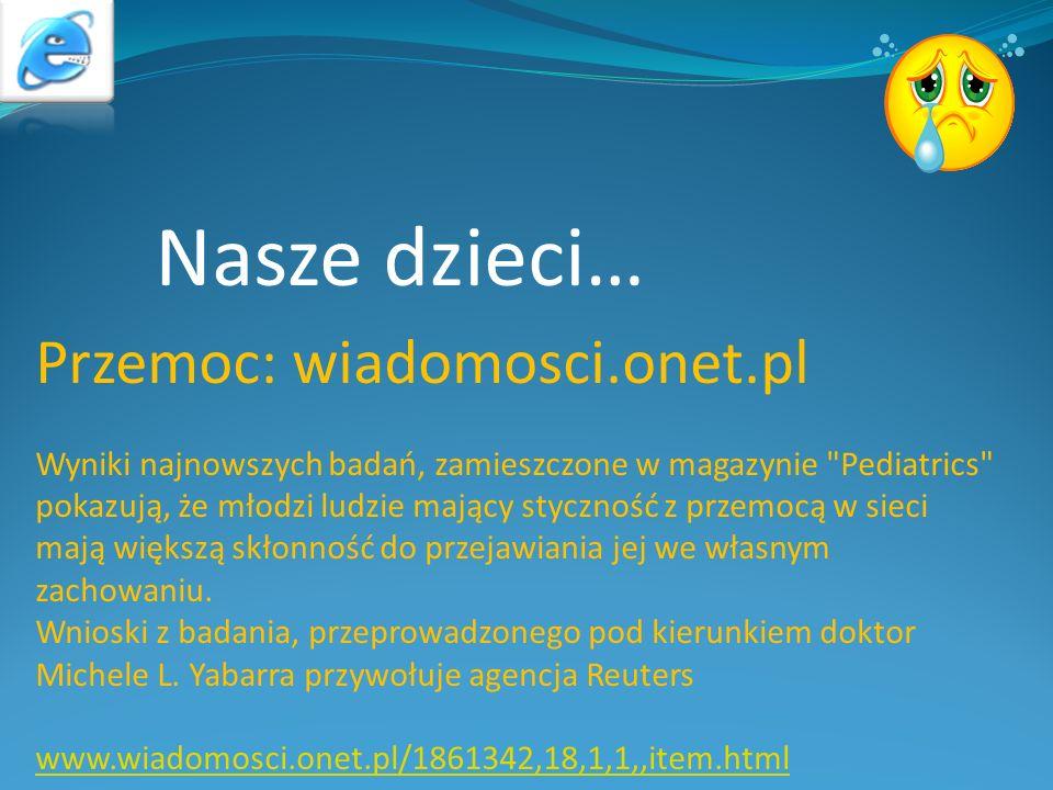 Nasze dzieci… Przemoc: wiadomosci.onet.pl Wyniki najnowszych badań, zamieszczone w magazynie