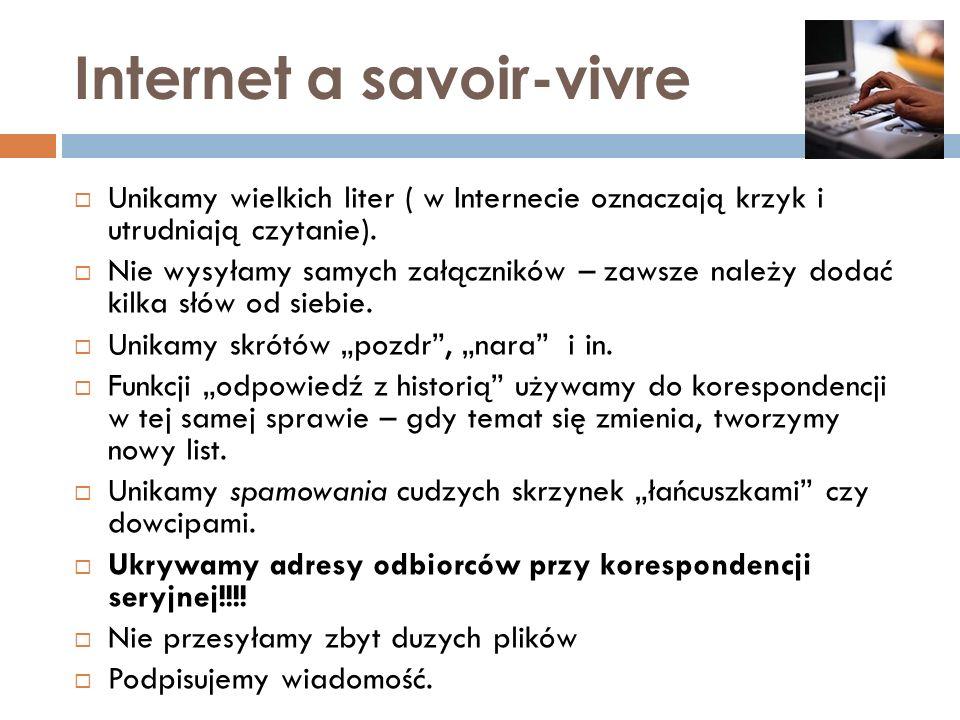 Internet a savoir-vivre Unikamy wielkich liter ( w Internecie oznaczają krzyk i utrudniają czytanie). Nie wysyłamy samych załączników – zawsze należy