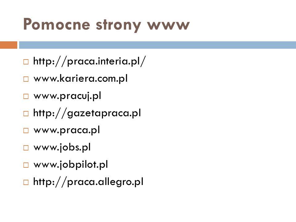 Pomocne strony www http://praca.interia.pl/ www.kariera.com.pl www.pracuj.pl http://gazetapraca.pl www.praca.pl www.jobs.pl www.jobpilot.pl http://pra