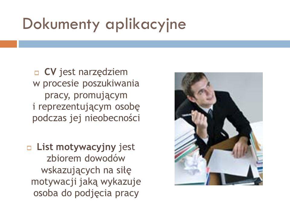 Dokumenty aplikacyjne CV jest narzędziem w procesie poszukiwania pracy, promującym i reprezentującym osobę podczas jej nieobecności List motywacyjny j