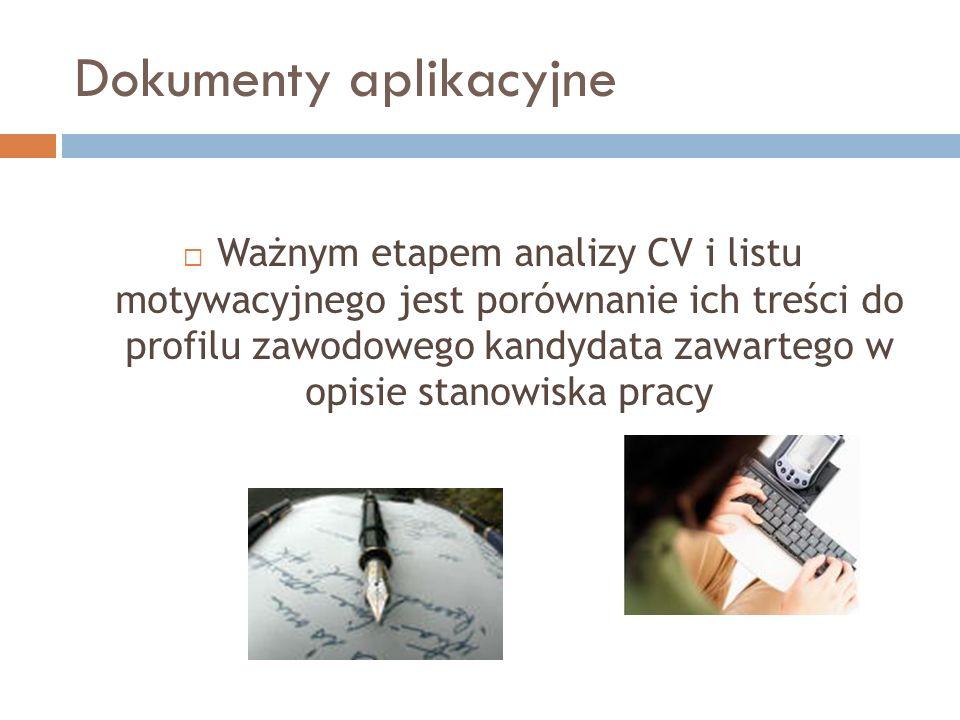 Dokumenty aplikacyjne Ważnym etapem analizy CV i listu motywacyjnego jest porównanie ich treści do profilu zawodowego kandydata zawartego w opisie sta
