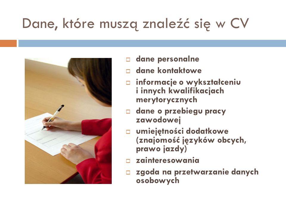 Dane, które muszą znaleźć się w CV dane personalne dane kontaktowe informacje o wykształceniu i innych kwalifikacjach merytorycznych dane o przebiegu