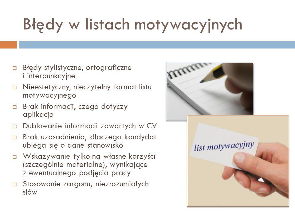 Błędy w listach motywacyjnych Błędy stylistyczne, ortograficzne i interpunkcyjne Nieestetyczny, nieczytelny format listu motywacyjnego Brak informacji