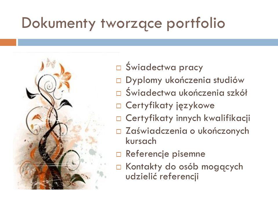 Dokumenty tworzące portfolio Świadectwa pracy Dyplomy ukończenia studiów Świadectwa ukończenia szkół Certyfikaty językowe Certyfikaty innych kwalifika