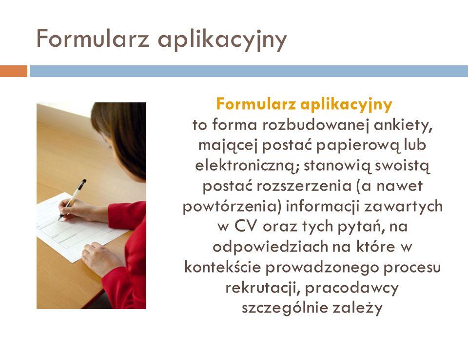 Formularz aplikacyjny Formularz aplikacyjny to forma rozbudowanej ankiety, mającej postać papierową lub elektroniczną; stanowią swoistą postać rozszer