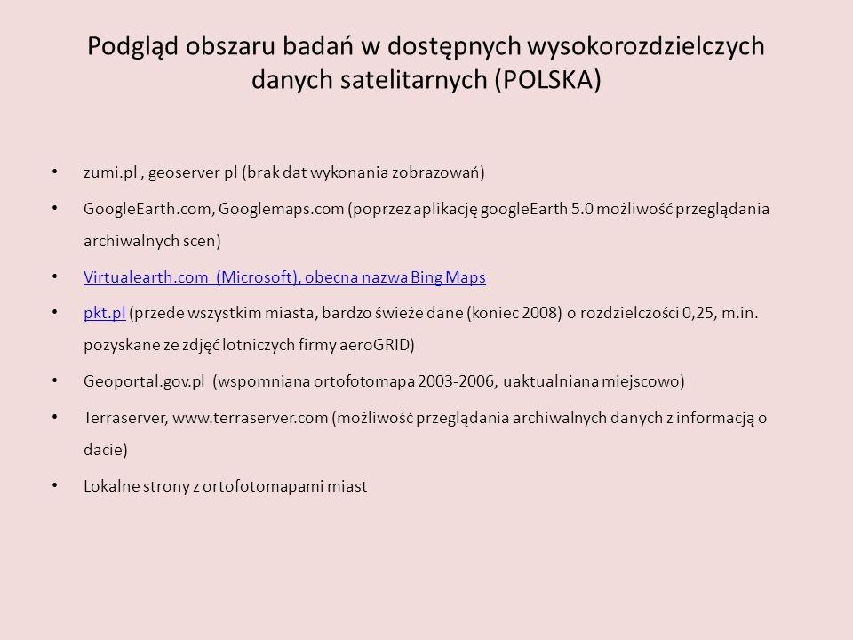 Podgląd obszaru badań w dostępnych wysokorozdzielczych danych satelitarnych (POLSKA) zumi.pl, geoserver pl (brak dat wykonania zobrazowań) GoogleEarth