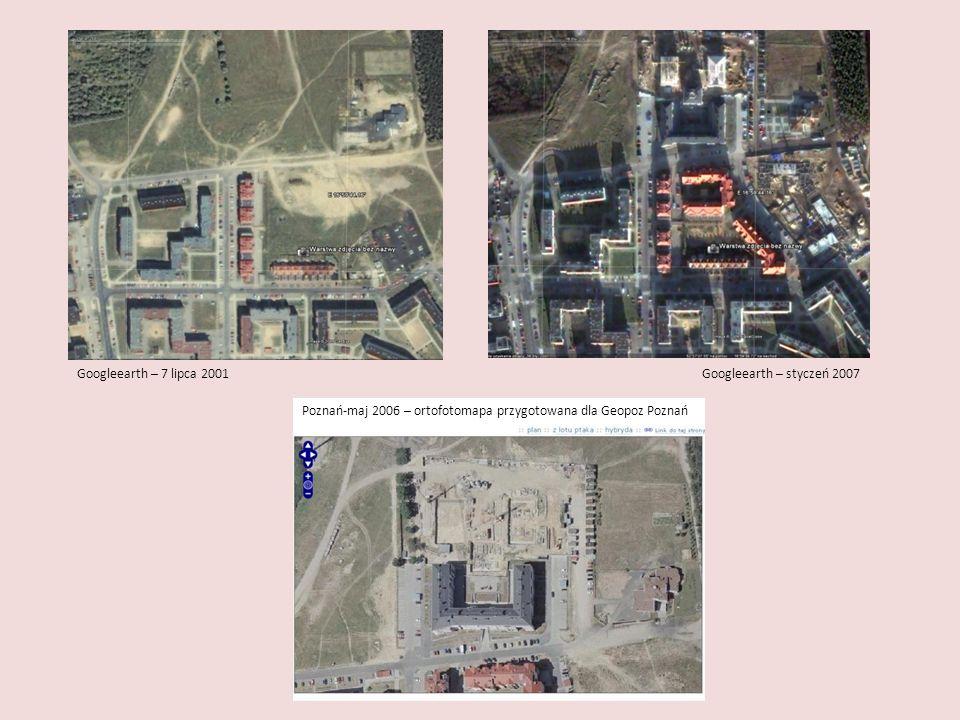 Googleearth – 7 lipca 2001Googleearth – styczeń 2007 Poznań-maj 2006 – ortofotomapa przygotowana dla Geopoz Poznań