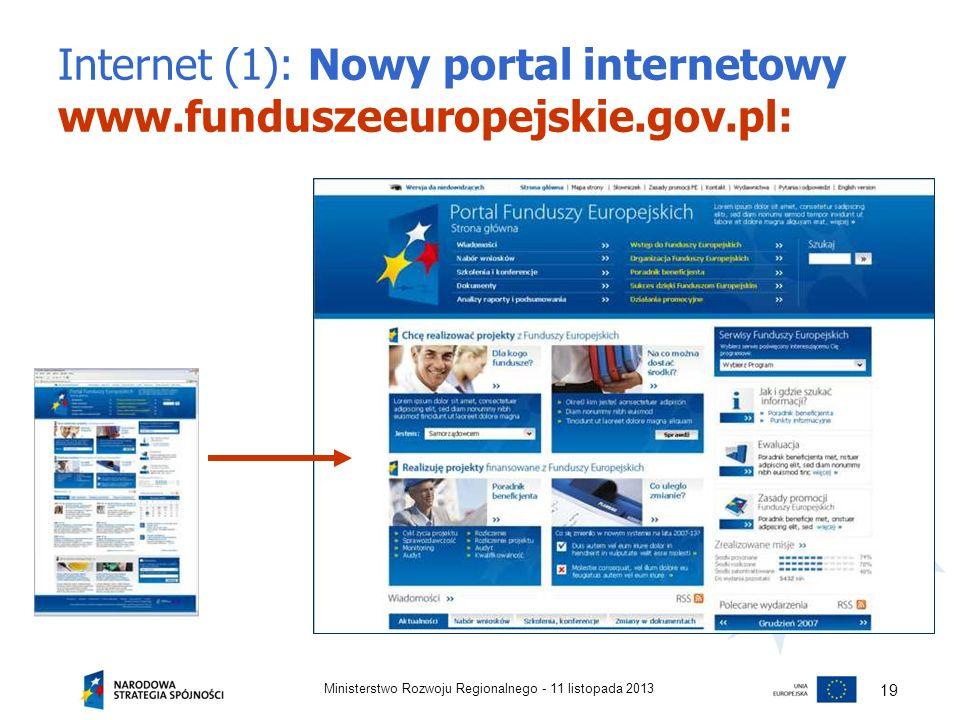 Internet (1): Nowy portal internetowy www.funduszeeuropejskie.gov.pl: 11 listopada 2013Ministerstwo Rozwoju Regionalnego - 19