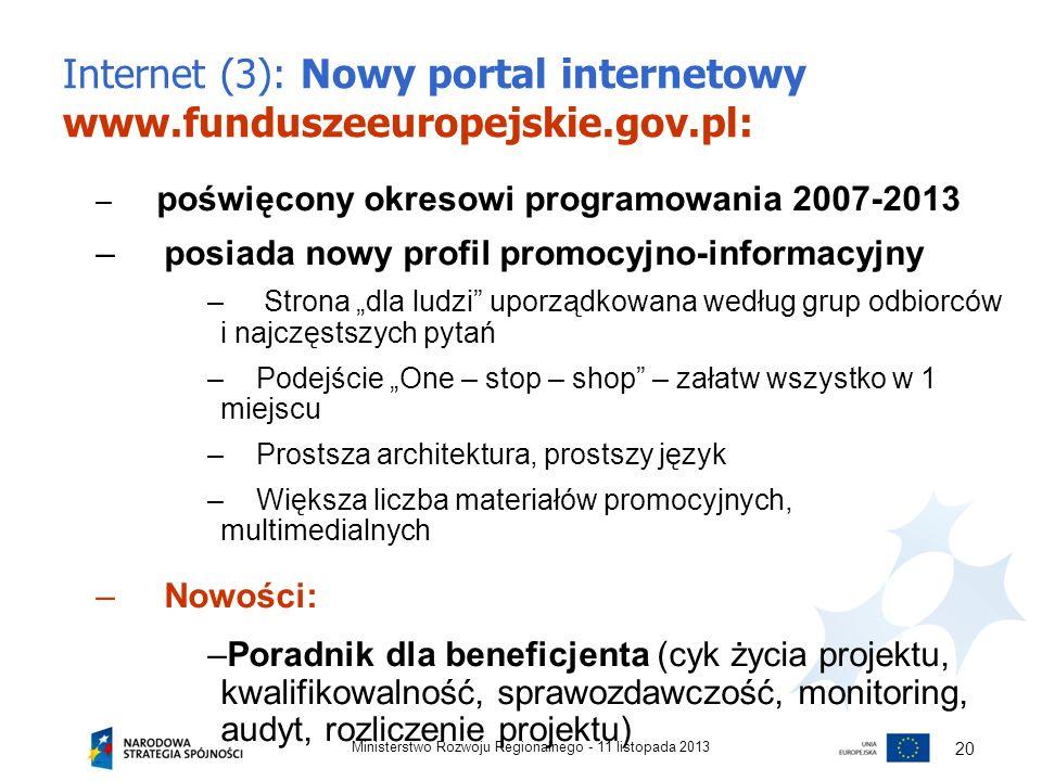 Internet (3): Nowy portal internetowy www.funduszeeuropejskie.gov.pl: – poświęcony okresowi programowania 2007-2013 – posiada nowy profil promocyjno-i